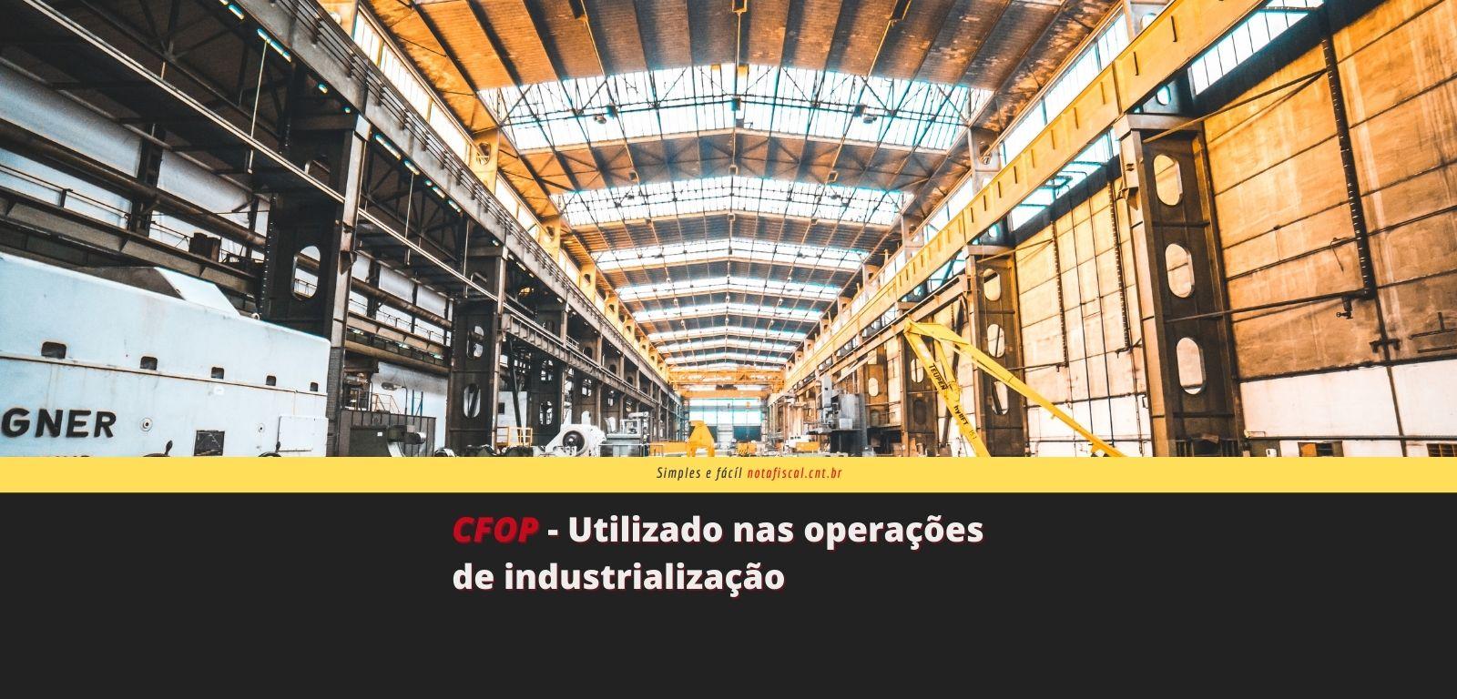 CFOP - Utilizado nas operações de industrialização